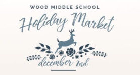 Wood's Holiday Market  at Wood Middle School. Dec 2. 9am – Noon.
