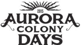 Join us for the 2015 Aurora Colony Days. Aug 7 – 9